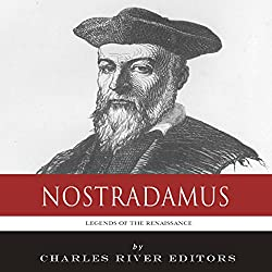 Legends of the Renaissance: The Life and Legacy of Nostradamus