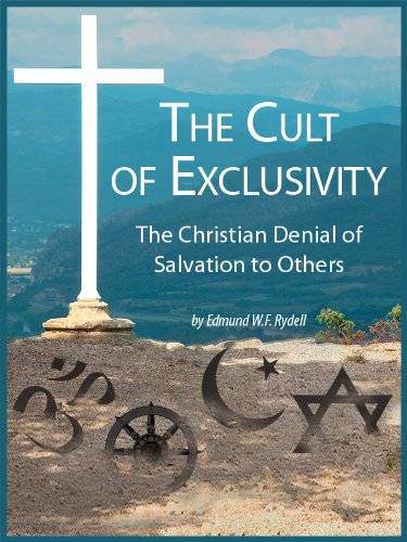 The Cult of Exclusivity: The Christian Denial of Salvation to Others