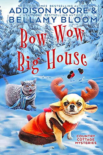 Bow Wow Big House (Country Cottage Mysteries Book 4) by [Moore, Addison, Bloom, Bellamy]
