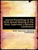 Journal Proceedings of the Ninth Annual Meeting of the Music Supervisora++S National Conference, Music Educators National Conference, 0554895013