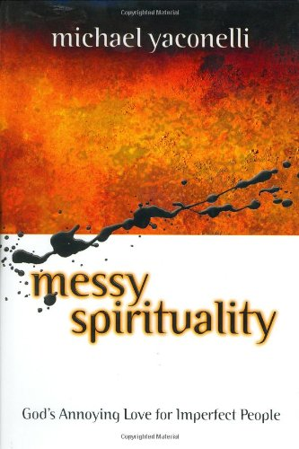Messy Spirituality: God's Annoying Love for Imperfect People ebook