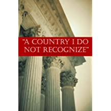 A Country I Do Not Recognize: The Legal Assault on American Values (Hoover Institution Press Publication)