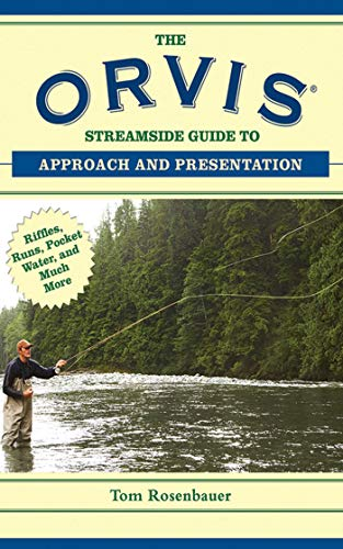 The Orvis Streamside Guide to Approach and Presentation: Riffles, Runs, Pocket Water, and Much More (Orvis Guides) (Run Pocket)