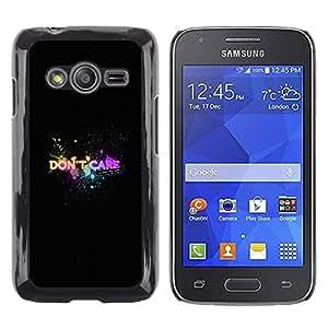CASEX Cases / Samsung Galaxy Ace 4 G313 SM-G313F / Don'T Care - Colorful - Typography # / Delgado Negro Plástico caso cubierta Shell Armor Funda Case Cover Slim Armor Defender