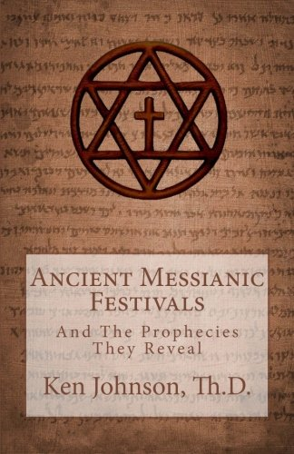 Ancient Messianic Festivals: And The Prophecies