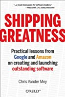 Shipping Greatness: Practical lessons from Google and Amazon Front Cover