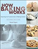 How Baking Works: Exploring the Fundamentals of Baking Science, Second Edition