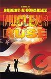 Nuclear Ruse, Robert Gonzalez, 1475905734