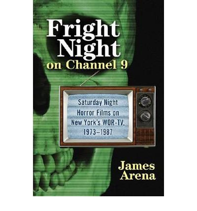 Download [(Fright Night on Channel 9: Saturday Night Horror Films on New York's Wor-tv, 1973-1987)] [Author: James Arena] published on (March, 2012) Text fb2 ebook