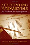 Accounting Fundamentals for Health Care Management, Steven A. Finkler, David M. Ward, 0763726753