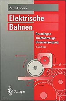 Elektrische Bahnen: Grundlagen, Triebfahrzeuge, Stromversorgung (German Edition)