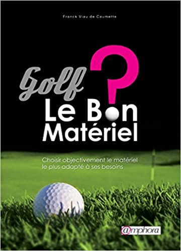 Golf - Le bon matériel ? Choisir objectivement le matériel le plus adapté à ses besoins