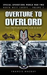 Overture to Overlord - The Preparations of D-Day: North West Europe: The Preparations for D-day (Special Operations World War Two)
