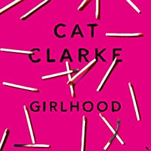 Girlhood Audiobook by Cat Clarke Narrated by Caitlin Ward