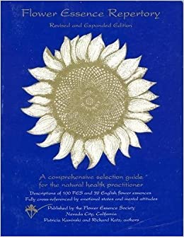 Flower Essence Repertory A Comprehensive Selection Guide For The Natural Health Practitioner Descriptions Of 100 Fes And 39 English Flower Essences Fully Cross Referenced By Emotional States Revised And Expanded Edition Flower Essence