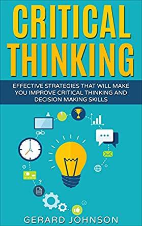 decision making critical thinking organizing and planning So is there a way to encourage routine strategic thinking throughout the organization  to problem-solving and decision-making that involves objective analysis, thinking ahead, and planning.