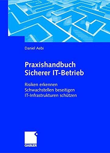 Praxishandbuch Sicherer IT-Betrieb: Risiken erkennen Schwachstellen beseitigen IT-Infrastrukturen schützen
