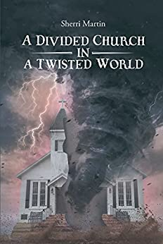 A Divided Church in a Twisted World by [Martin, Sherri]