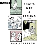 That's Not a Feeling: A Novel | Dan Josefson