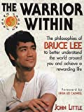 The Warrior Within : The Philosophies of Bruce Lee