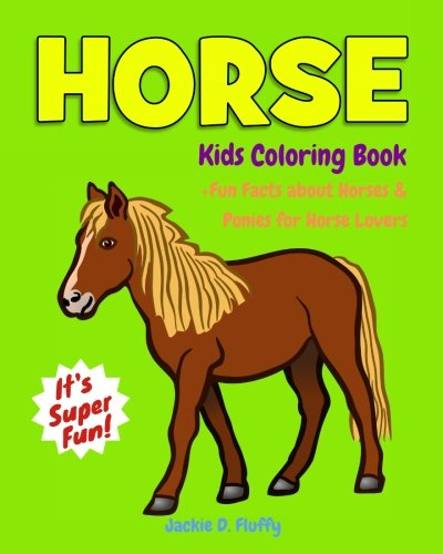 Horse Kids Coloring Book +Fun Facts about Horses & Ponies for Horse Lovers: Children Activity Book for Girls & Boys Age 3-8, with 30 Super
