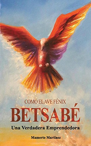 Como El Ave Fenix Betsabe Spanish Edition Kindle Edition By