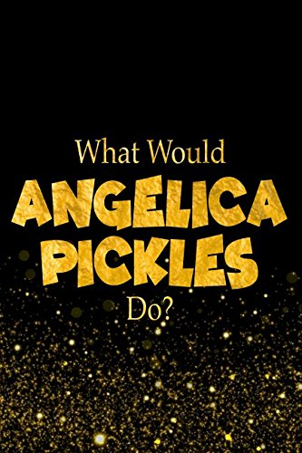 What Would Angelica Pickles Do?: Designer Notebook For Fans Of The Rugrats PDF