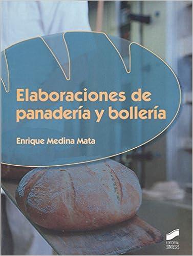 Elaboraciones de panadería y bollería Industrias alimentarias: Amazon.es: Enrique Medina Mata: Libros