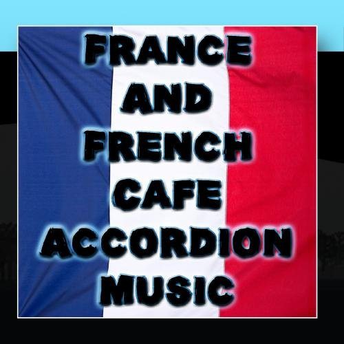 French Accordion Songs (France And French Cafe Accordion Music)