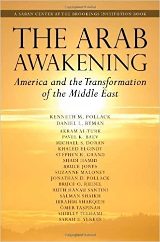 Book The Arab Awakening: America and the Transformation of the Middle East (Saban Center at the Brookings Institution Books) 1st (first) Edition by Pollack, Kenneth M., Byman, Daniel L., Al-Turk, Akram, Baev, (2011)
