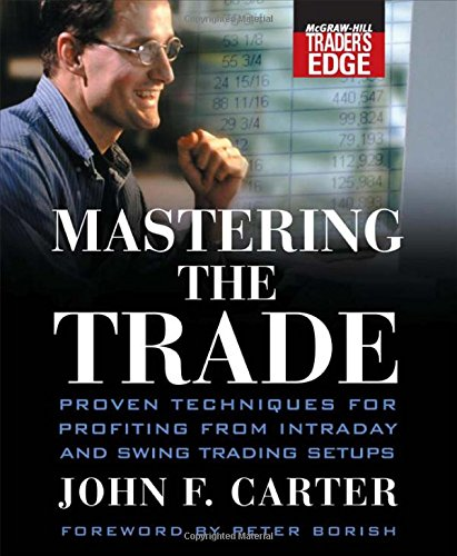 Mastering the Trade: Proven Techniques for Profiting from Intraday and Swing Trading Setups (McGraw-Hill Trader's Edge Series) by McGraw Hill
