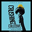 Crushing the Collective: The Last Chance to Keep America Free and Self-Governing Audiobook by Charles W. Sasser Narrated by John Masterson