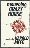 Mourning Crazy Horse, Harold Jaffe, 0914590731