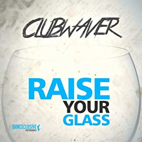 Clubwaver-Raise Your Glass