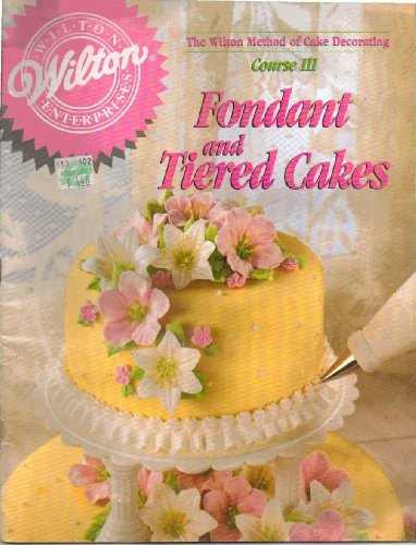 Tiered Cakes Book - The Wilton Method of Cake Decorating Course III Fondant and Tiered Cakes