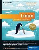 Linux: Das umfassende Handbuch. 20 Jahre »Kofler« ― Das Standardwerk für Einsteiger und fortgeschrittene Anwender. Über 1.400 Seiten Linux-Wissen pur