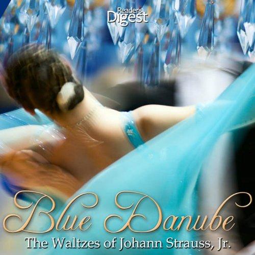 Blue Danube: The Waltzes of Johann Strauss, Jr.