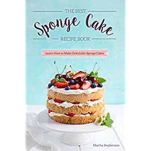 The Best Sponge Cake Recipe Book: Learn How to Make Delectable Sponge Cakes
