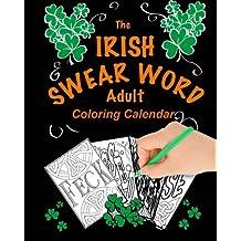The Irish Swear Word Adult Coloring Calendar 2018: (A Swear Word Adult Coloring Calendar)