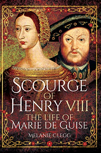 (Scourge of Henry VIII: The Life of Marie de Guise)