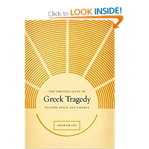 The Theatricality of Greek Tragedy: Playing Space and Chorus Graham Ley