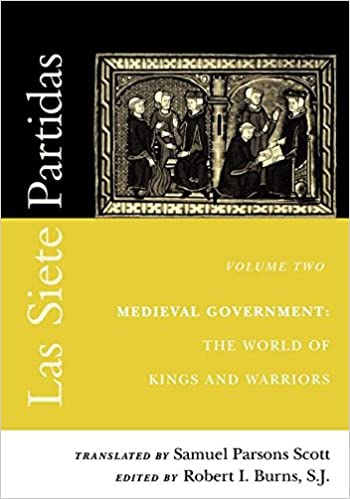 Las Siete Partidas, Volume 2: Medieval Government: The World of Kings and Warriors (Partida II): Medieval Government: The World of Kings and Warriors v. 2 (The Middle Ages Series)