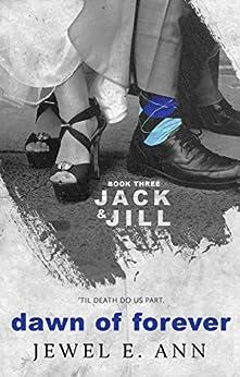 Dawn of Forever (Jack & Jill Series Book 3) by [Ann, Jewel E]
