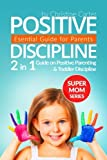 la discipline positive - Positive Discipline: 2-in-1 Guide on Positive Parenting and Toddler Discipline (Supermom Series) (Volume 5)