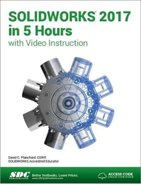 Solidworks 2017 In 5 Hours With Video Instruction David Planchard 9781630570729 Amazon Com Books