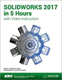 SOLIDWORKS 2017 in 5 Hours with Video Instruction