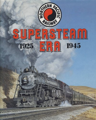 Northern Pacific Railway: Supersteam Era, 1925-1945 (2 Pacific Steam Locomotive)