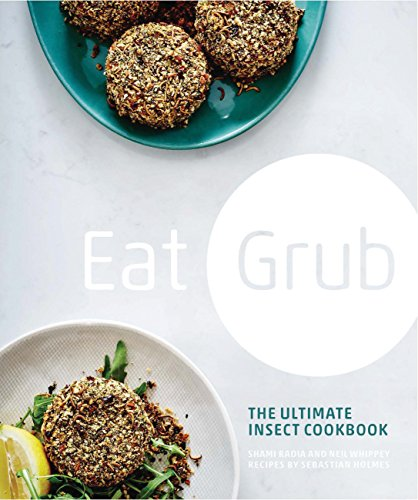 Eat Grub: The Ultimate Insect Cookbook