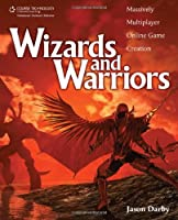 Wizards and Warriors: Massively Multiplayer Online Game Creation Front Cover