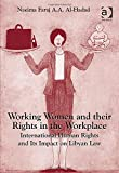 Working Women and Their Rights in the Workplace International Human Rights and Its Impact on Libyan Law, Al-Hadad, Naeima Faraj, 147244499X